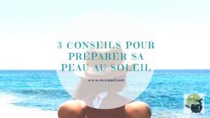 3 conseils pour bien préparer sa peau au soleil