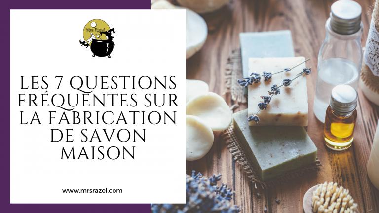 Les 7 questions fréquentes sur la fabrication de savon maison